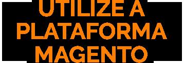 Utilize a Plataforma Magento